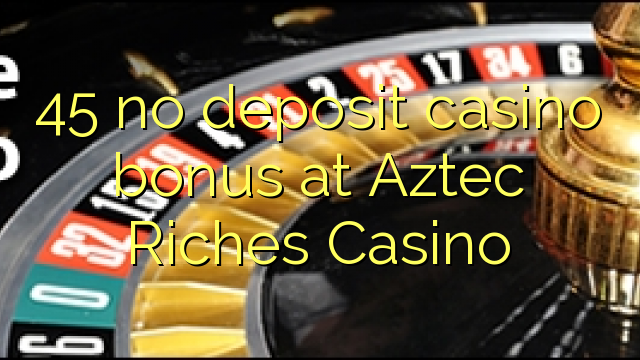 aztec riches casino no deposit bonus