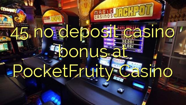 45 no deposit casino bonus på PocketFruity Casino