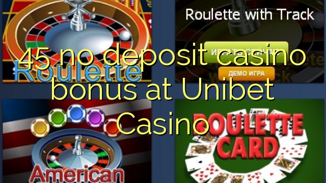 45 nav noguldījums kazino bonuss Unibet Casino