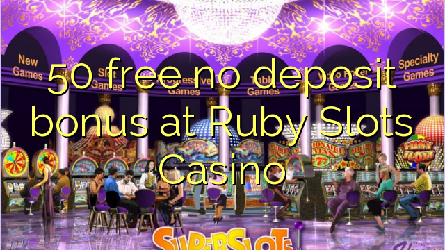 50 free no deposit bonus at Ruby Slots Casino