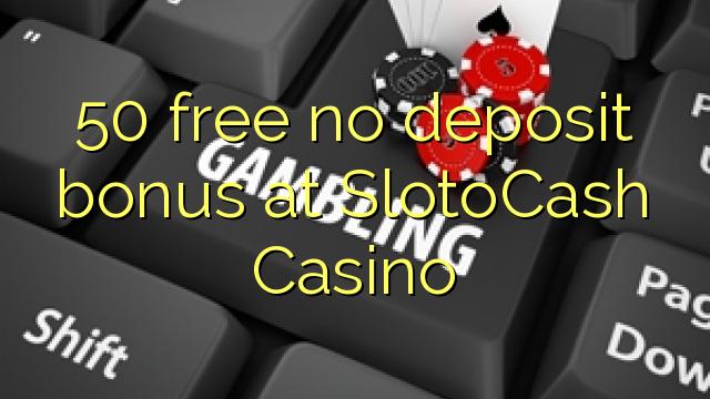 SlottoCash Casino-da 50 pulsuz depozit bonusu yoxdur