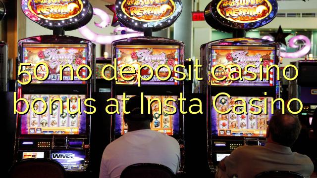 50 geen deposito casino bonus by Insta Casino