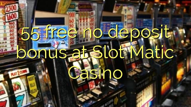 Slot Matic Casino-da 55 pulsuz depozit bonusu yoxdur