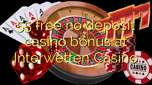55 нест бонус амонатии казино дар Interwetten Казино озод