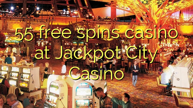 55 free spins casino at Jackpot City Casino