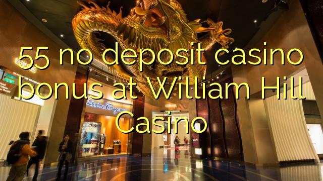 55 нест пасандози бонуси казино дар William Hill Казино
