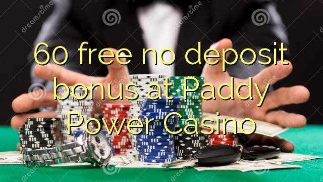 60 ngosongkeun euweuh bonus deposit di Paddy Power Kasino