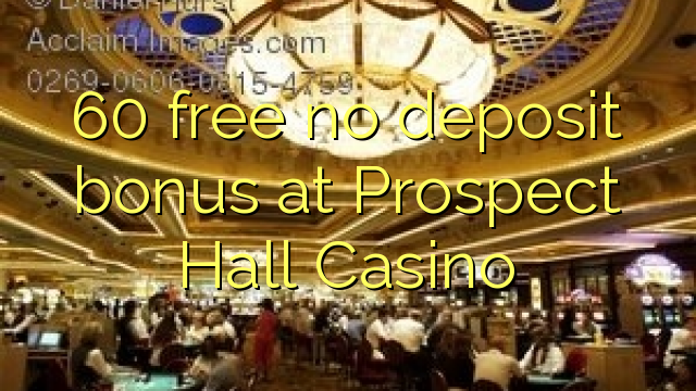 60 free no deposit bonus at Prospect Hall Casino