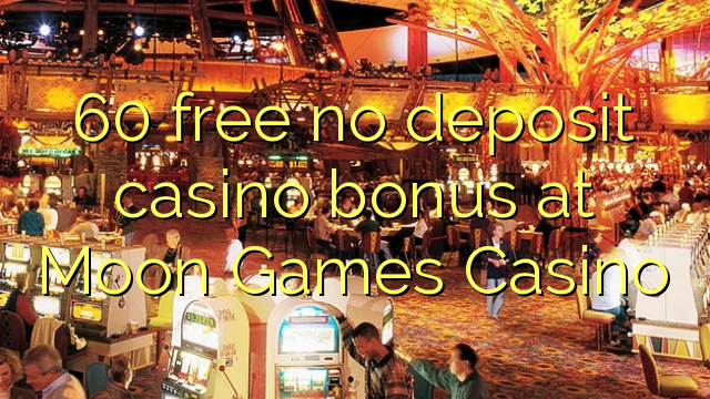 60 free no deposit casino bonus at Moon Games Casino
