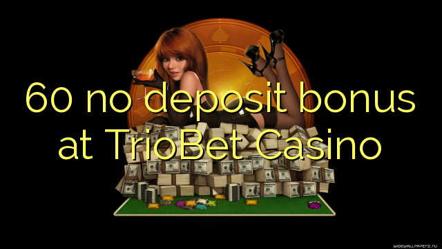 60 euweuh deposit bonus di TrioBet Kasino
