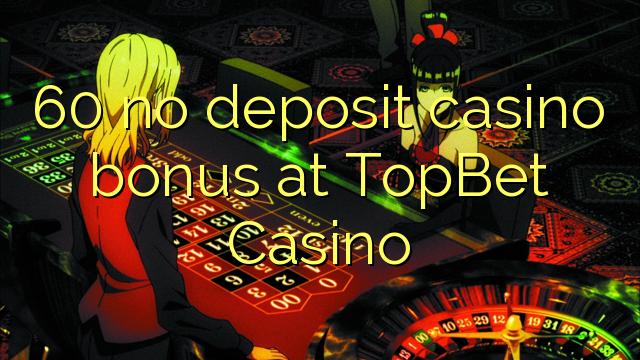 60 ingen indbetaling casino bonus på TopBet Casino