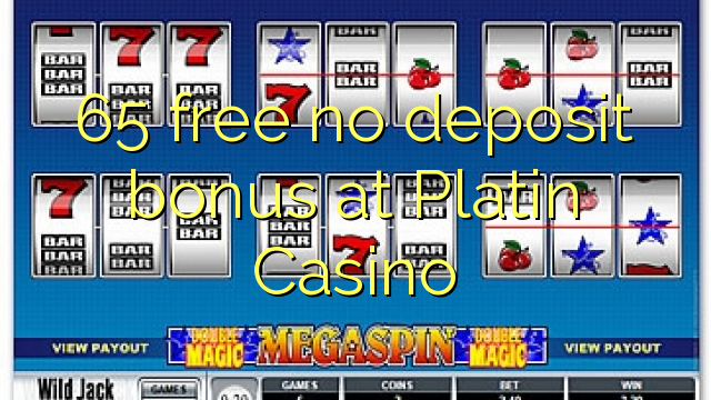 Platin Casino heç bir depozit bonus pulsuz 65