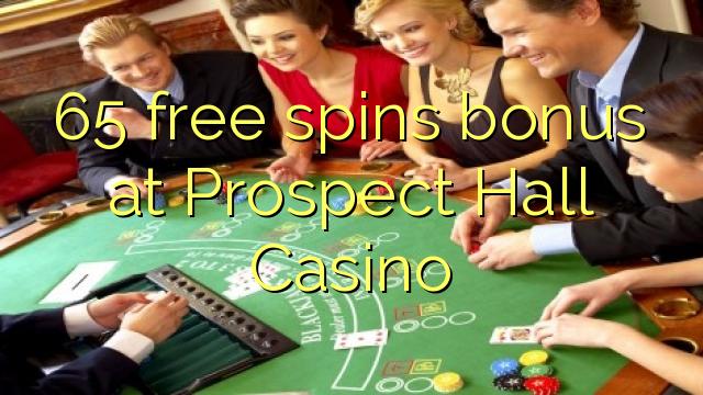 65 free spins bonus at Prospect Hall Casino