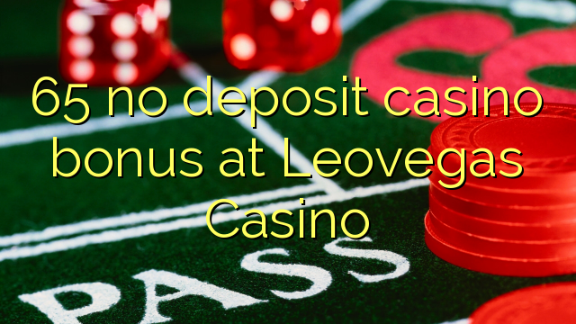 65 Leovegas Casino'da no deposit casino bonusu