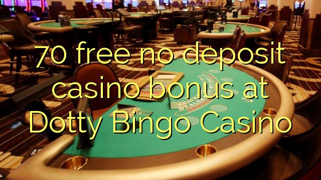 Dotty Bingo Casino heç bir depozit casino bonus pulsuz 70