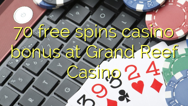 70 pulsuz Grand Reef Casino casino bonus spins