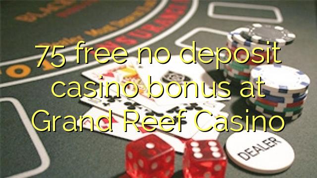 Grand Reef Casino-da 75 pulsuz depozit casino bonusu yoxdur