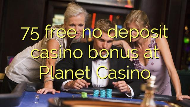 75 vaba mingit deposiiti kasiino bonus at Planet Casino