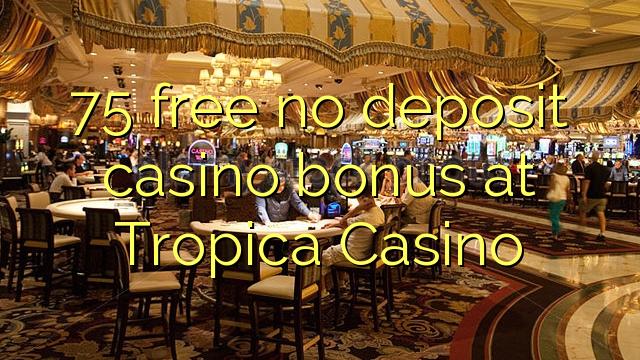 75 free no deposit casino bonus at Tropica Casino