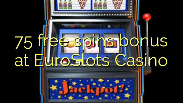 75 free spins bonus at EuroSlots Casino - Top Online ...
