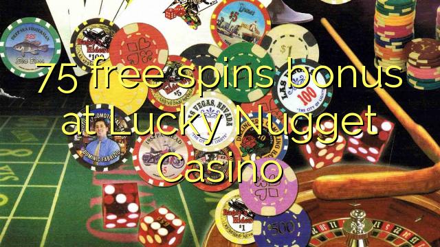 75 gratis spinn bonus på Lucky Nugget Casino