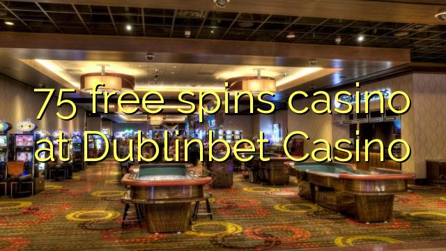 Dublinbet Casino-da 75 pulsuz casino casino
