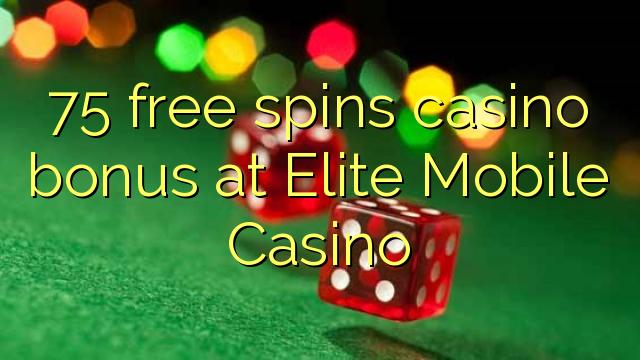 75 озод spins бонуси казино дар Elite Mobile Казино