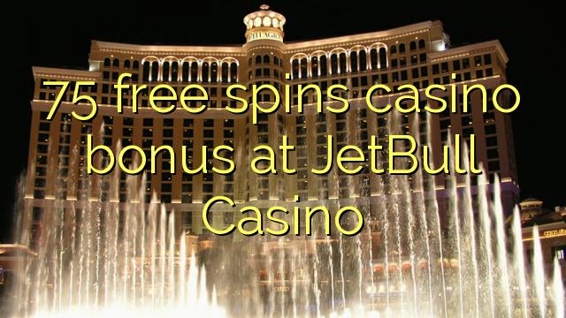 75 үнэгүй JetBull казиногийн казиногийн урамшуулал