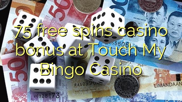 75 free spins casino bonus at Touch My Bingo Casino