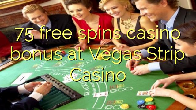 75 pulsuz Vegas Strip Casino casino bonus spins