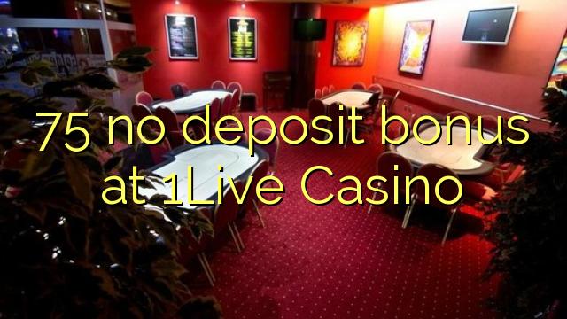 75在1Live賭場沒有存款獎金