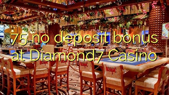 75 нест бонус амонатии дар Diamond7 Казино