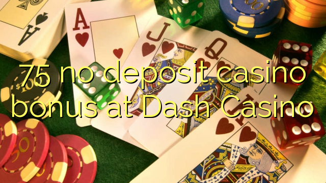 75 euweuh deposit kasino bonus di Kasino dash