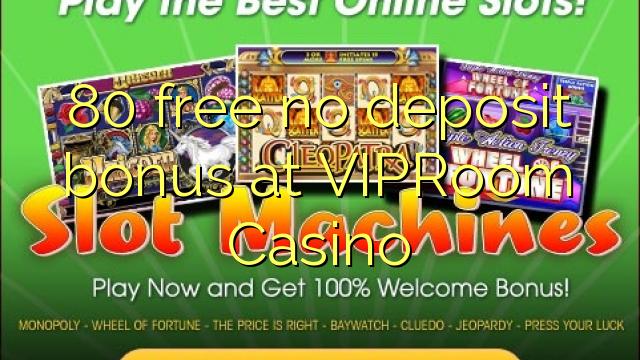 VIPRoom Casino-da 80 pulsuz depozit bonusu yoxdur