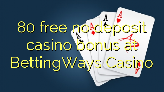Bez bonusu 80 bez kasina v kasinu BettingWays