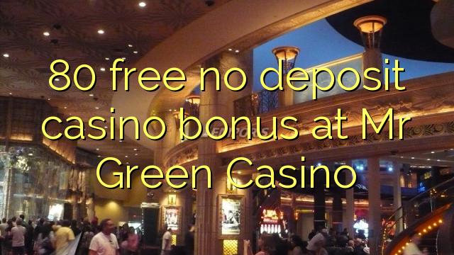 80 liberare bonus senza deposito casinò a Mr Green Casino