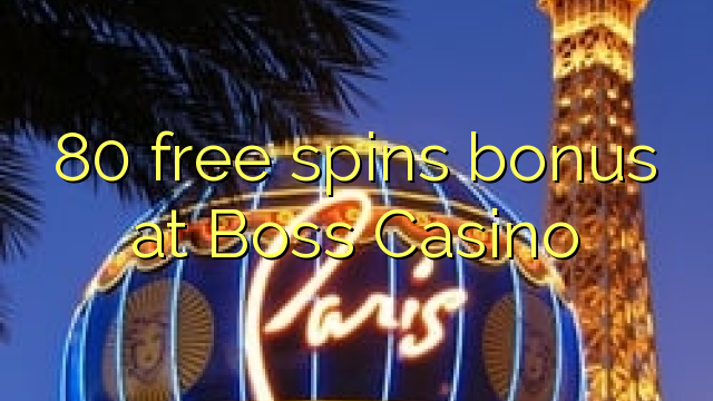 80 free spins bonus at Boss Casino