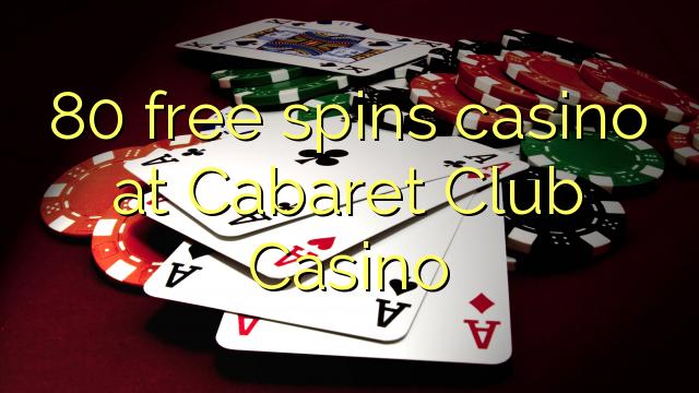 80 bébas spins kasino di Cabaret Club Kasino