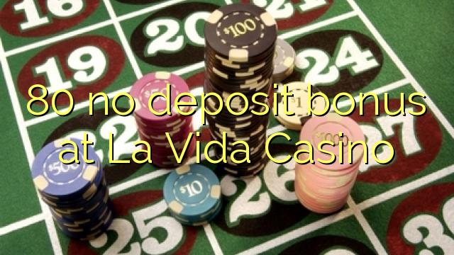 80 ավանդային բոնուս `La Vida Casinos- ում