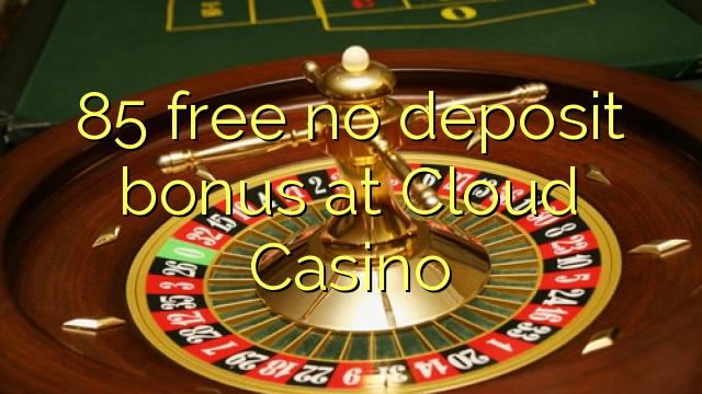 85 free no deposit bonus at Cloud Casino