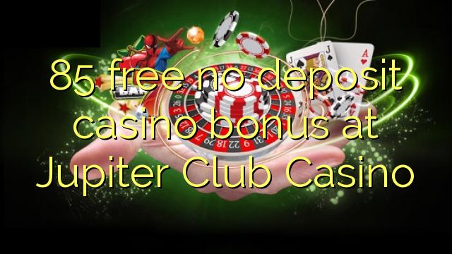 85 нест бонус амонатии казино дар Юпитер Club Казино озод