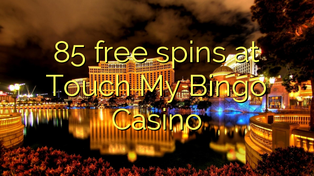 85 free spins at Touch My Bingo Casino