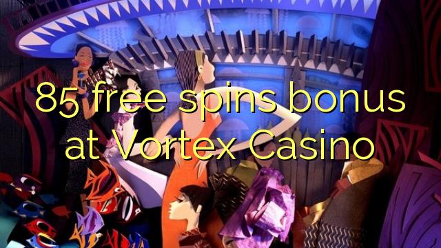 Vortex Casino-da 85 pulsuz spins bonusu