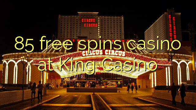 85 gratis spinn casino på King Casino