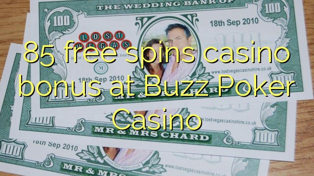 85 bonusy pro casino zdarma v kasinu Buzz Poker