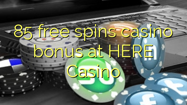 85 free spins gidan caca bonus a HERE Casino