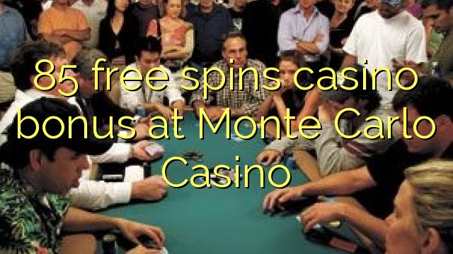 85 озод spins бонуси казино дар Монте Карло Казино