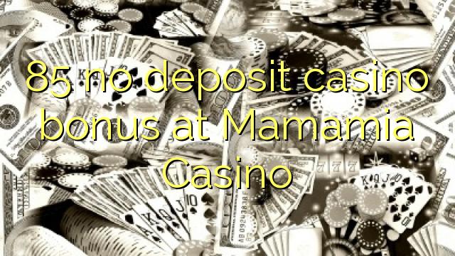 85 nemá kasinový bonus na vklad v kasinu Mamamia
