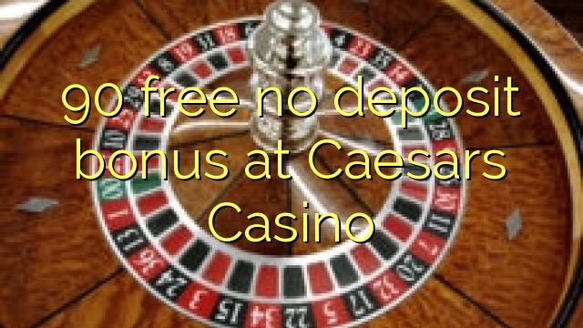 90 tasuta ei deposiidi boonus Caesars Casino