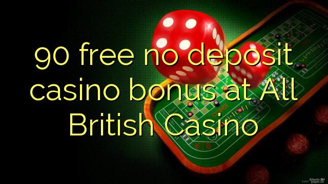 90 ókeypis, engin innborgun spilavíti bónus hjá All British Casino